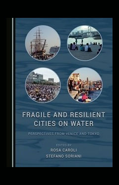 Fragile and Resilient Cities on Water. Perspectives from Venice and Tokyo